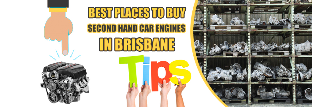 Best Places to Buy Second Hand Car Engines Brisbane